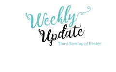 Weekly Update Third Sunday of Easter