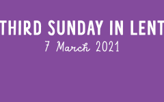 Third Sunday in Lent, 7 March 2021